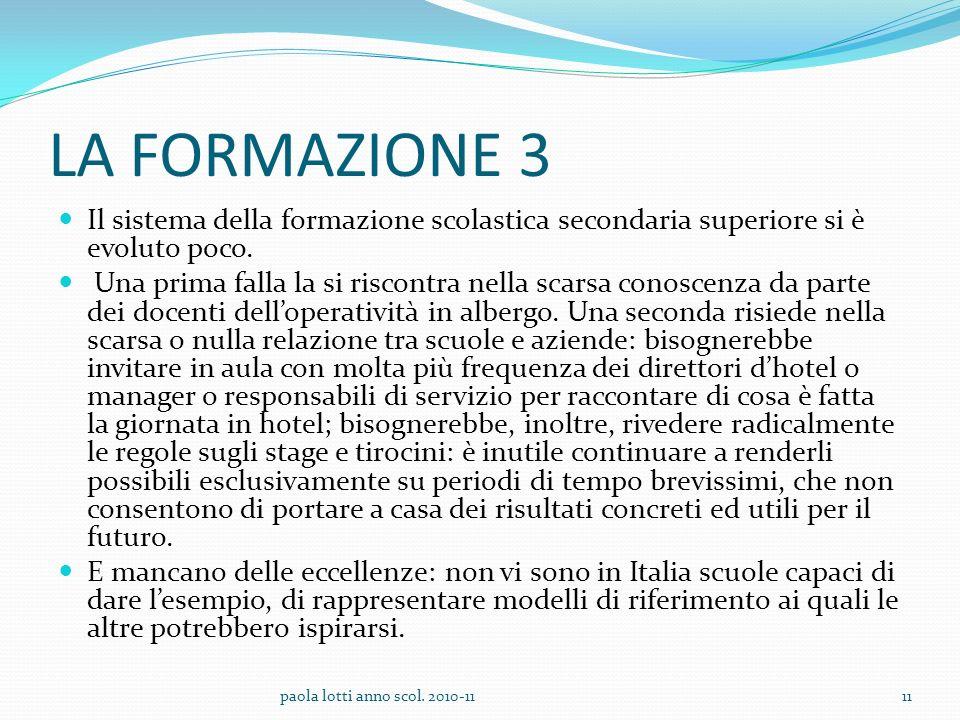 LA FORMAZIONE 3 Il sistema della formazione scolastica secondaria superiore si è evoluto poco. Una prima falla la si riscontra nella scarsa conoscenza