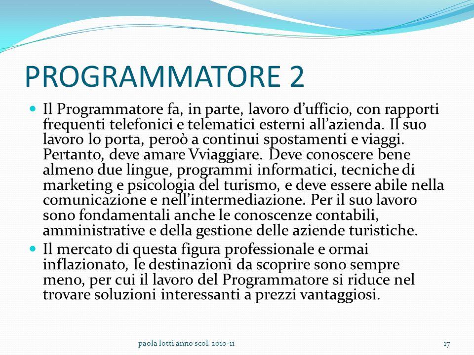PROGRAMMATORE 2 Il Programmatore fa, in parte, lavoro dufficio, con rapporti frequenti telefonici e telematici esterni allazienda. Il suo lavoro lo po