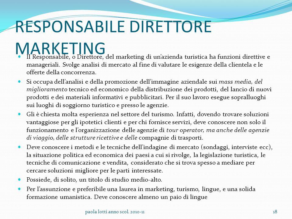 RESPONSABILE DIRETTORE MARKETING Il Responsabile, o Direttore, del marketing di unazienda turistica ha funzioni direttive e manageriali. Svolge analis