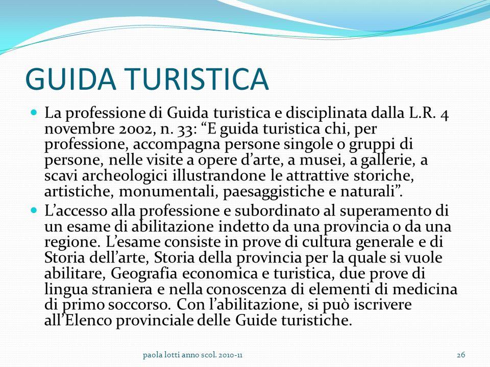 GUIDA TURISTICA La professione di Guida turistica e disciplinata dalla L.R. 4 novembre 2002, n. 33: E guida turistica chi, per professione, accompagna