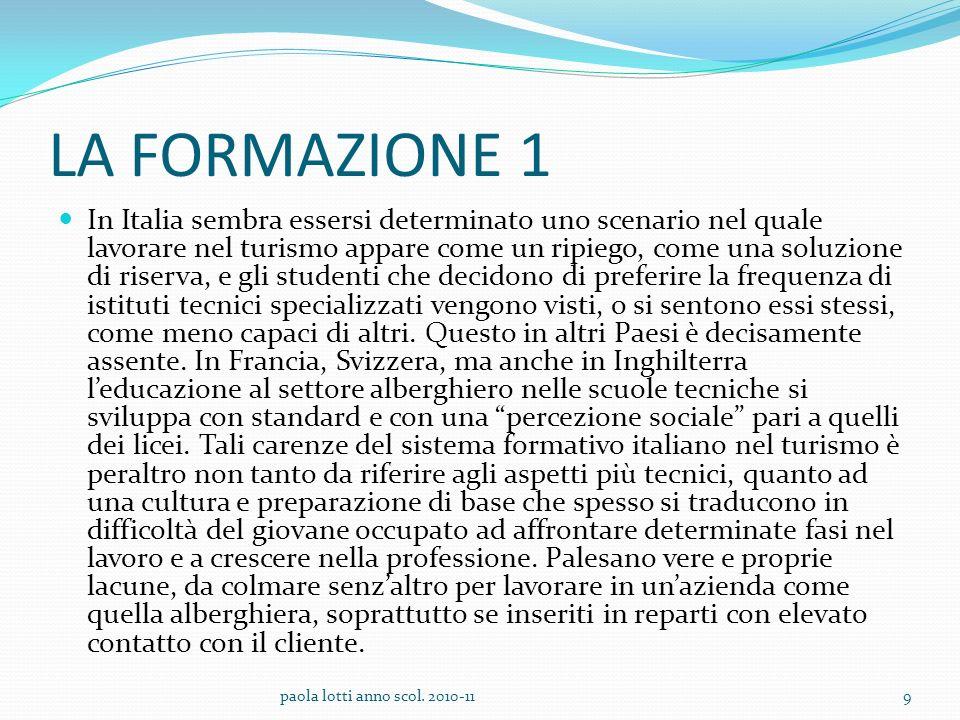 LA FORMAZIONE 1 In Italia sembra essersi determinato uno scenario nel quale lavorare nel turismo appare come un ripiego, come una soluzione di riserva