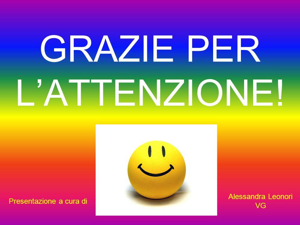 GRAZIE PER L ATTENZIONE! Presentazione a cura di Alessandra Leonori VG