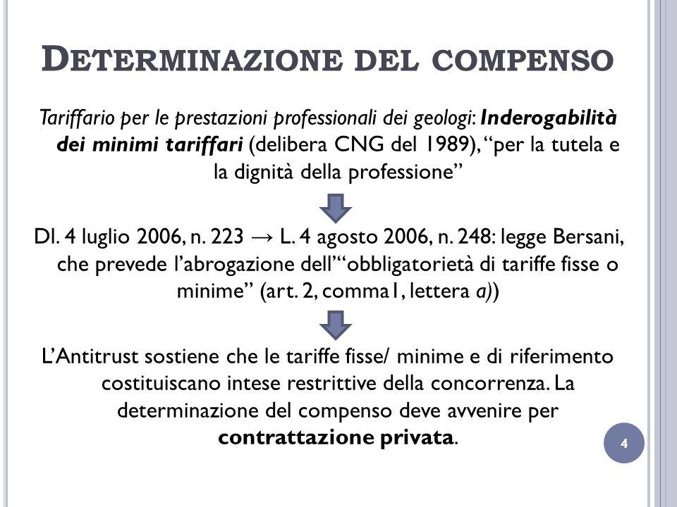 D ETERMINAZIONE DEL COMPENSO Tariffario per le prestazioni professionali dei geologi: Inderogabilità dei minimi tariffari (delibera CNG del 1989), per la tutela e la dignità della professione Dl.