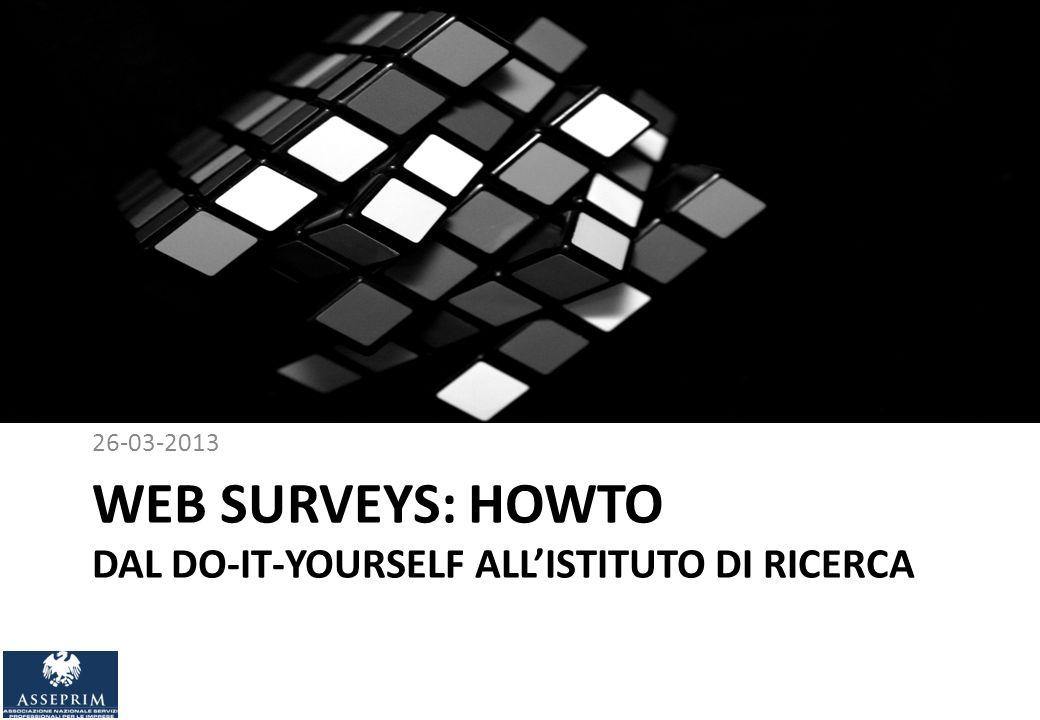 WEB SURVEYS: HOWTO DAL DO-IT-YOURSELF ALLISTITUTO DI RICERCA 26-03-2013