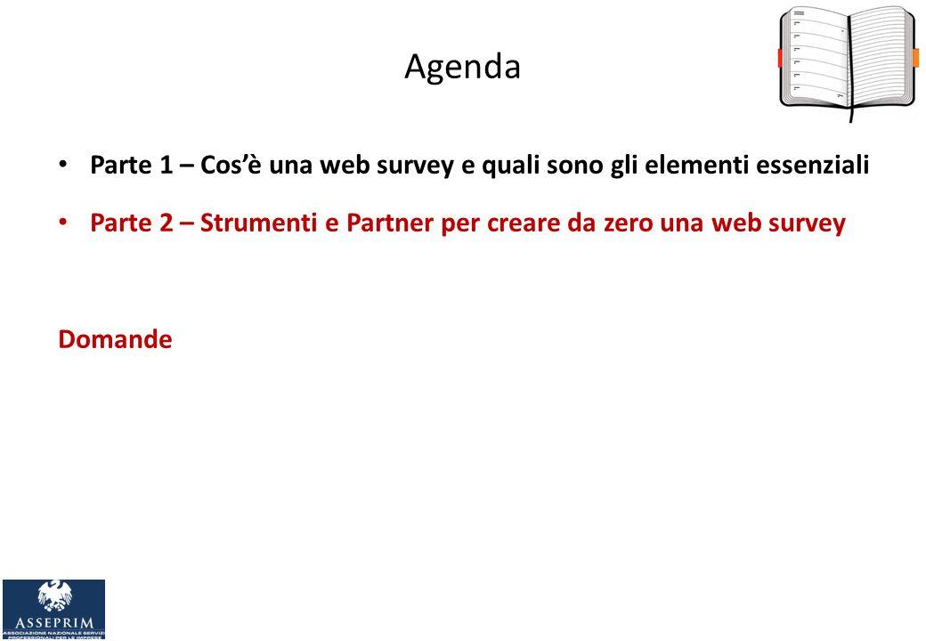 Agenda Parte 1 – Cosè una web survey e quali sono gli elementi essenziali Parte 2 – Strumenti e Partner per creare da zero una web survey Domande Corso basic CR