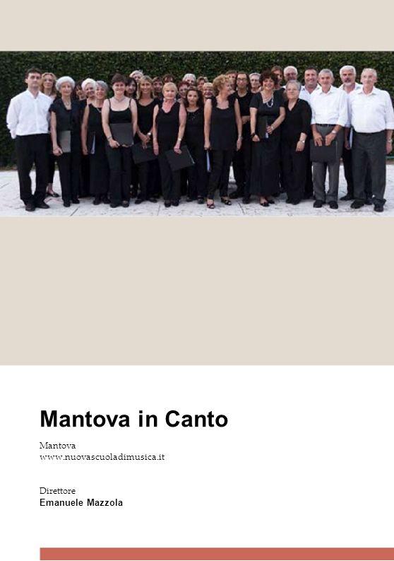 Mantova in Canto Mantova www.nuovascuoladimusica.it Direttore Emanuele Mazzola