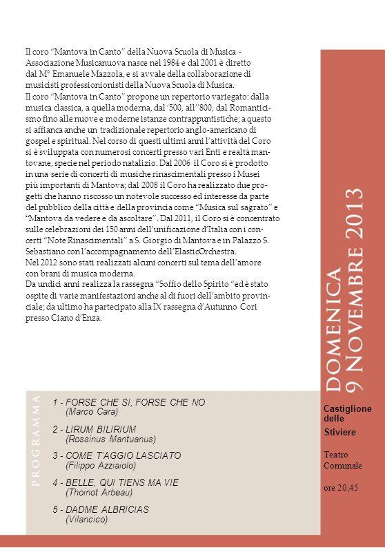 Il coro Mantova in Canto della Nuova Scuola di Musica - Associazione Musicanuova nasce nel 1984 e dal 2001 è diretto dal M° Emanuele Mazzola, e si avv