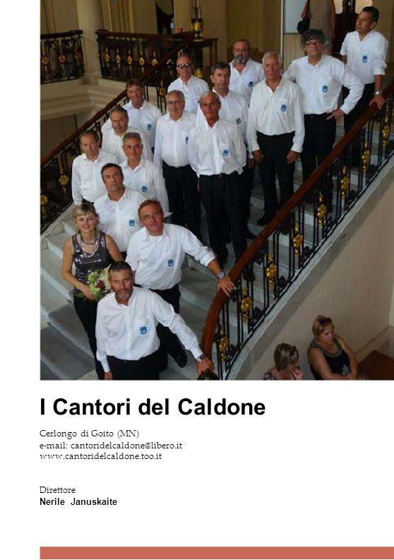 I Cantori del Caldone Cerlongo di Goito (MN) e-mail: cantoridelcaldone@libero.it www.cantoridelcaldone.too.it Direttore Nerile Januskaite