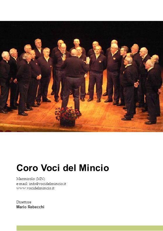 Coro Voci del Mincio Marmirolo (MN) e-mail: info@vocidelmincio.it www.vocidelmincio.it Direttore Mario Rebecchi