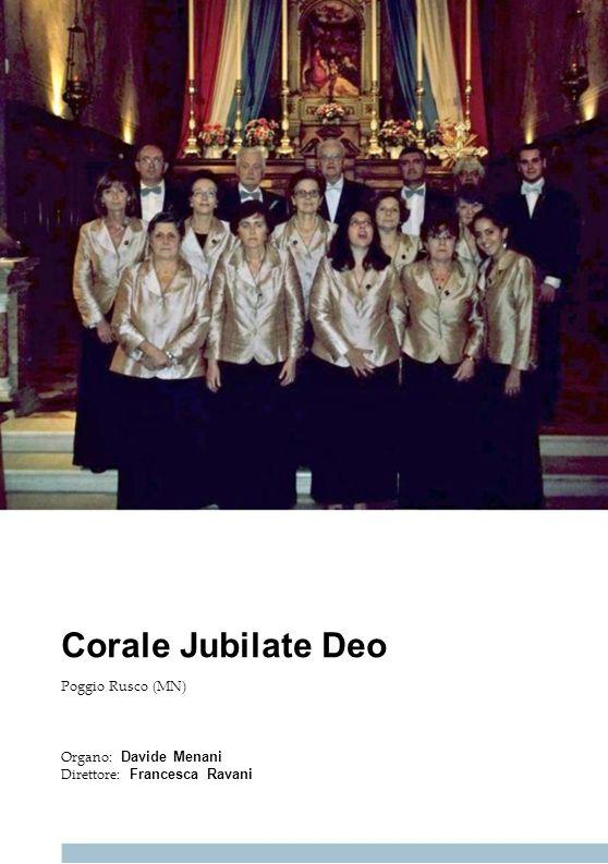 Corale Jubilate Deo Poggio Rusco (MN) Organo: Davide Menani Direttore: Francesca Ravani