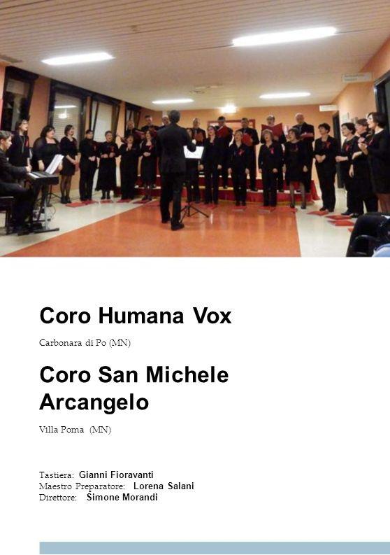 Coro Humana Vox Carbonara di Po (MN) Coro San Michele Arcangelo Villa Poma (MN) Tastiera: Gianni Fioravanti Maestro Preparatore: Lorena Salani Diretto
