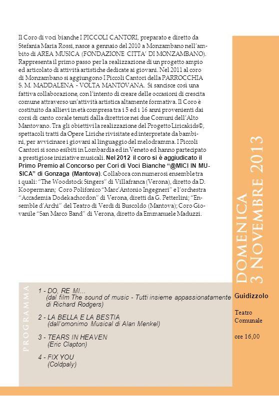 Il Coro di voci bianche I PICCOLI CANTORI, preparato e diretto da Stefania Maria Rossi, nasce a gennaio del 2010 a Monzambano nellam- bito di AREA MUS