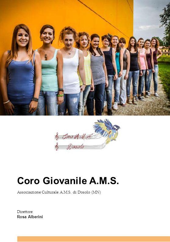 Coro Giovanile A.M.S. Associazione Culturale A.M.S. di Dosolo (MN) Direttore Rosa Alberini