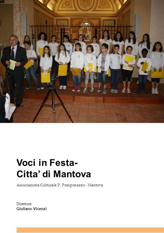 Voci in Festa- Citta di Mantova Associazione Culturale P. Pomponazzo - Mantova Direttore Giuliano Vicenzi