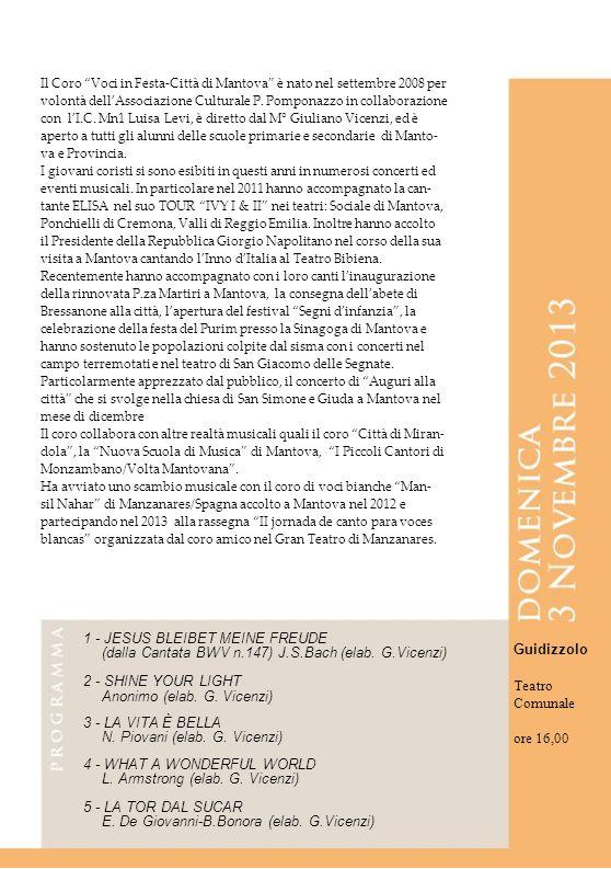 Il Coro Voci in Festa-Città di Mantova è nato nel settembre 2008 per volontà dellAssociazione Culturale P. Pomponazzo in collaborazione con lI.C. Mn1
