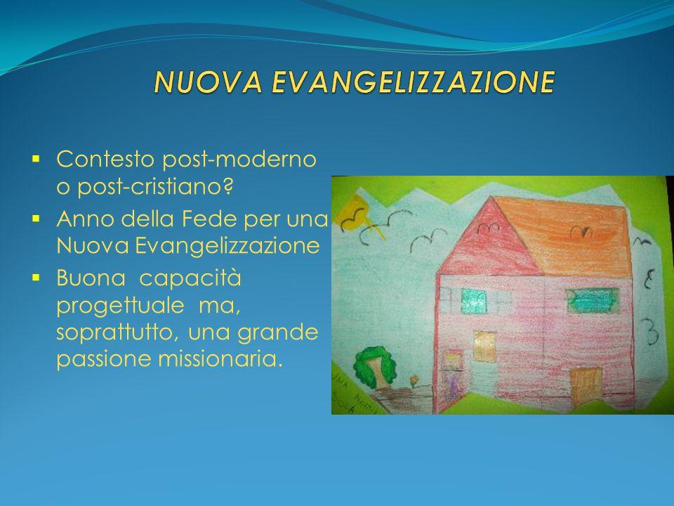 Contesto post-moderno o post-cristiano? Anno della Fede per una Nuova Evangelizzazione Buona capacità progettuale ma, soprattutto, una grande passione