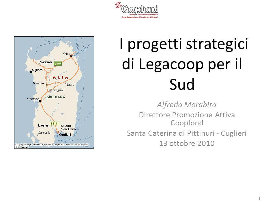 I progetti strategici di Legacoop per il Sud Alfredo Morabito Direttore Promozione Attiva Coopfond Santa Caterina di Pittinuri - Cuglieri 13 ottobre 2010 1
