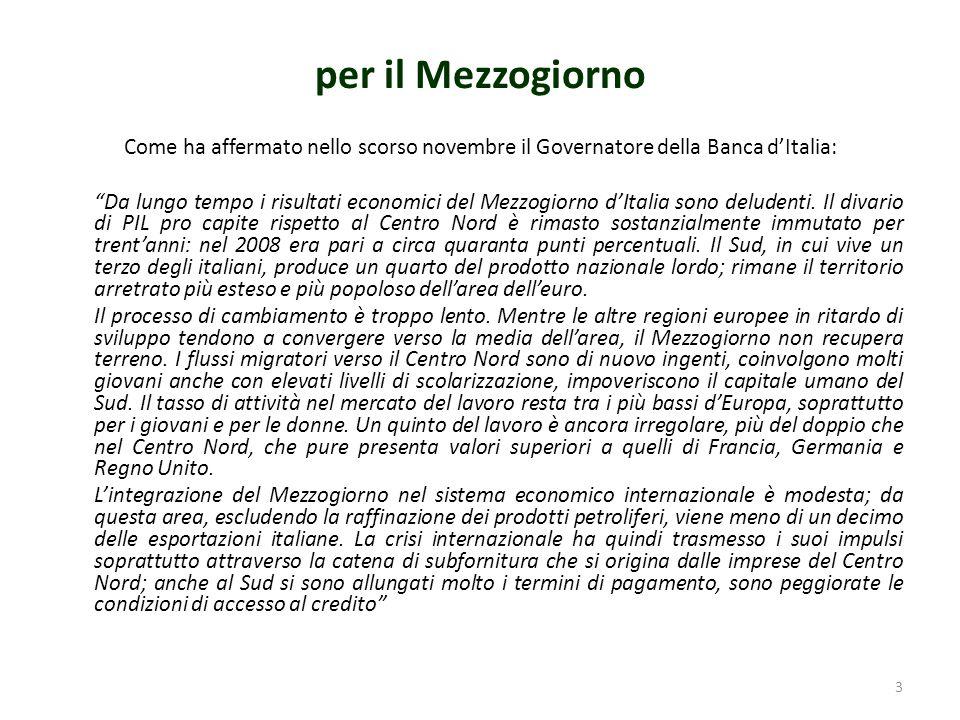 per il Mezzogiorno Come ha affermato nello scorso novembre il Governatore della Banca dItalia: Da lungo tempo i risultati economici del Mezzogiorno dItalia sono deludenti.