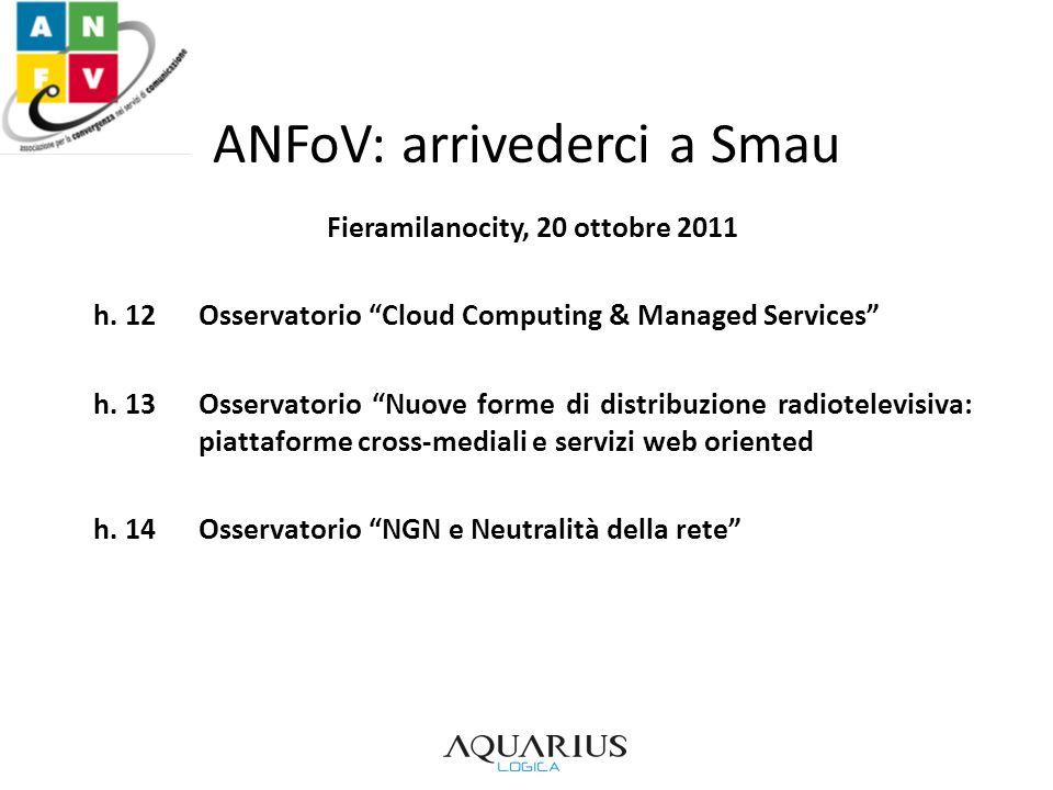 ANFoV: arrivederci a Smau Fieramilanocity, 20 ottobre 2011 h. 12Osservatorio Cloud Computing & Managed Services h. 13Osservatorio Nuove forme di distr