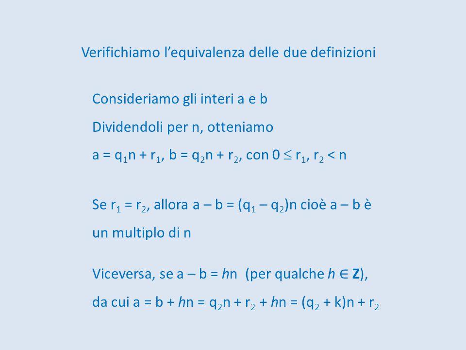 Consideriamo gli interi a e b Dividendoli per n, otteniamo a = q 1 n + r 1, b = q 2 n + r 2, con 0 r 1, r 2 < n Se r 1 = r 2, allora a – b = (q 1 – q