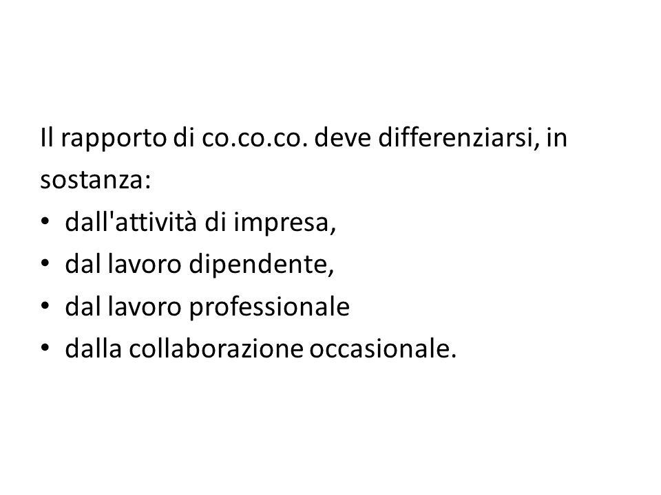 Il rapporto di co.co.co. deve differenziarsi, in sostanza: dall'attività di impresa, dal lavoro dipendente, dal lavoro professionale dalla collaborazi