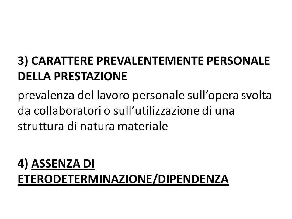 3) CARATTERE PREVALENTEMENTE PERSONALE DELLA PRESTAZIONE prevalenza del lavoro personale sullopera svolta da collaboratori o sullutilizzazione di una