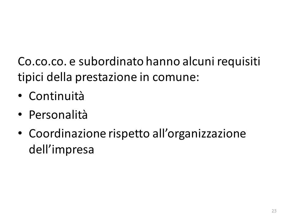 Co.co.co. e subordinato hanno alcuni requisiti tipici della prestazione in comune: Continuità Personalità Coordinazione rispetto allorganizzazione del