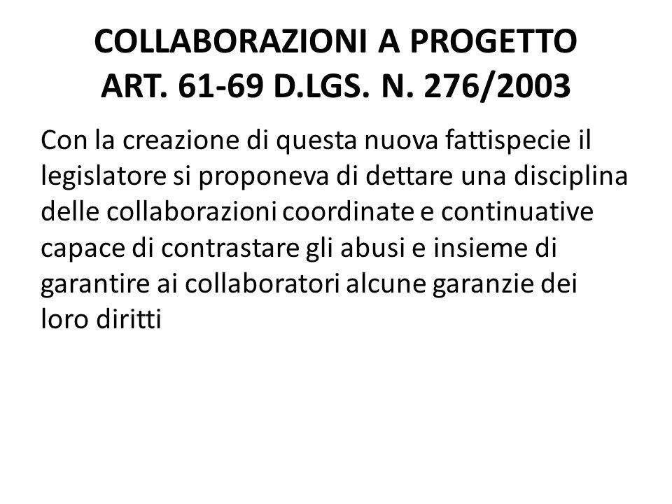 COLLABORAZIONI A PROGETTO ART. 61-69 D.LGS. N. 276/2003 Con la creazione di questa nuova fattispecie il legislatore si proponeva di dettare una discip