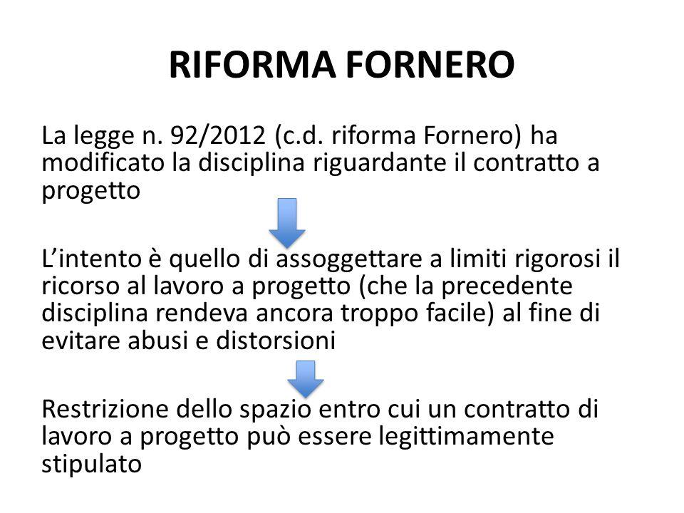 RIFORMA FORNERO La legge n. 92/2012 (c.d. riforma Fornero) ha modificato la disciplina riguardante il contratto a progetto Lintento è quello di assogg
