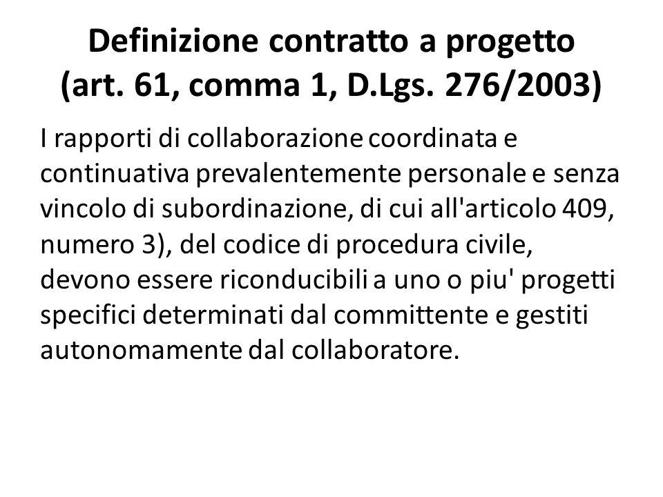 Definizione contratto a progetto (art. 61, comma 1, D.Lgs. 276/2003) I rapporti di collaborazione coordinata e continuativa prevalentemente personale