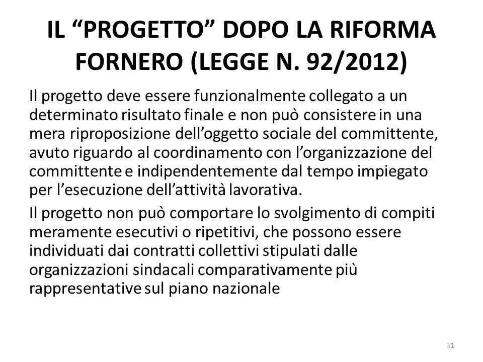 IL PROGETTO DOPO LA RIFORMA FORNERO (LEGGE N. 92/2012) Il progetto deve essere funzionalmente collegato a un determinato risultato finale e non può c
