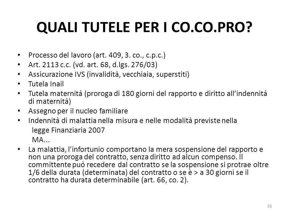 QUALI TUTELE PER I CO.CO.PRO? Processo del lavoro (art. 409, 3. co., c.p.c.) Art. 2113 c.c. (vd. art. 68, d.lgs. 276/03) Assicurazione IVS (invalidita