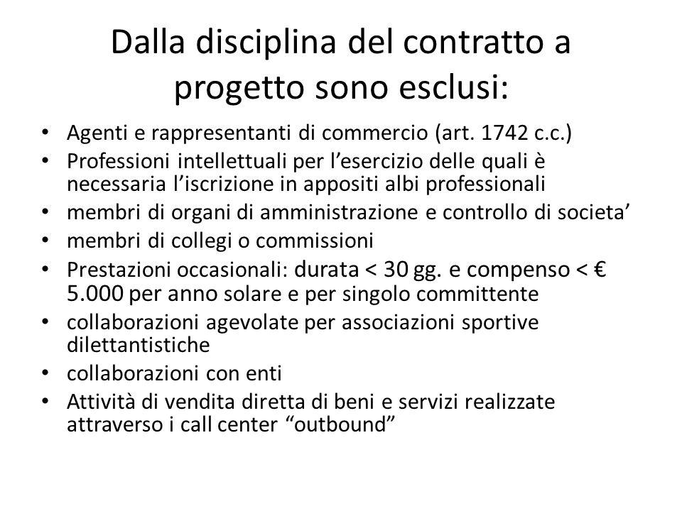 Dalla disciplina del contratto a progetto sono esclusi: Agenti e rappresentanti di commercio (art. 1742 c.c.) Professioni intellettuali per lesercizio