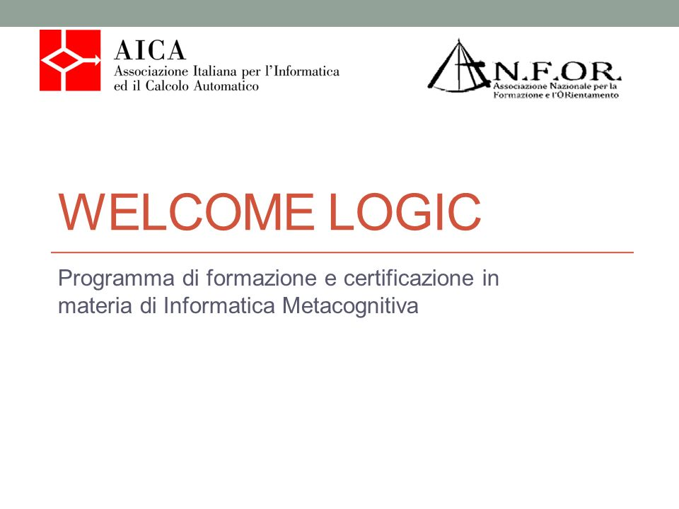 WELCOME LOGIC Programma di formazione e certificazione in materia di Informatica Metacognitiva