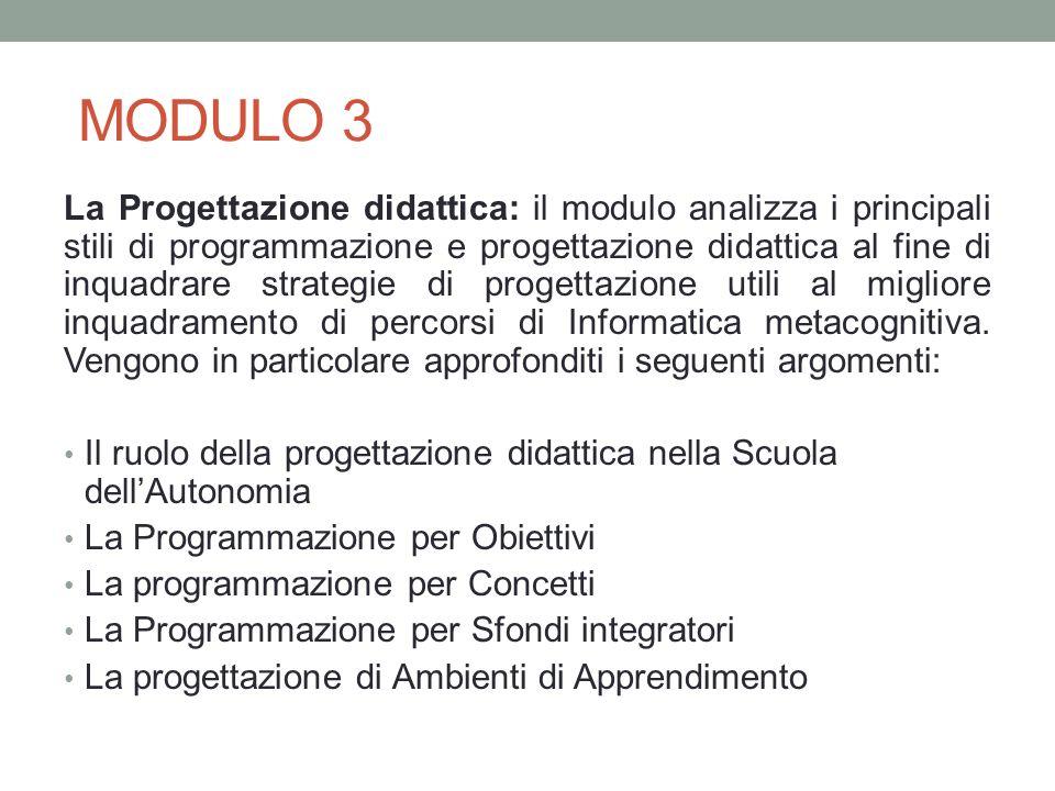 MODULO 3 La Progettazione didattica: il modulo analizza i principali stili di programmazione e progettazione didattica al fine di inquadrare strategie
