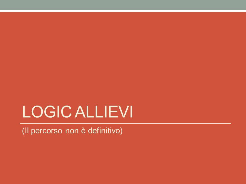 LOGIC ALLIEVI (Il percorso non è definitivo)