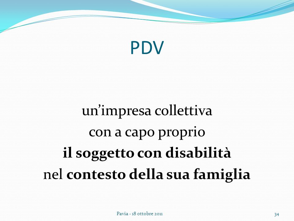 PDV unimpresa collettiva con a capo proprio il soggetto con disabilità nel contesto della sua famiglia 34Pavia - 18 ottobre 2011