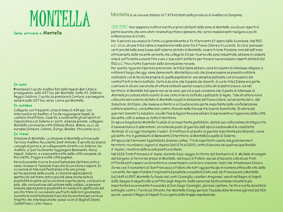 MONTELLA Montella è un comune italiano di 7.979 abitanti della provincia di Avellino in Campania. CENNI STORICI Non sappiamo molto in merito ai primi