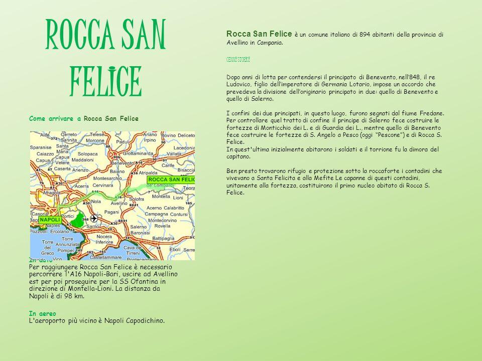 ROCCA SAN FELICE Rocca San Felice è un comune italiano di 894 abitanti della provincia di Avellino in Campania. CENNI STORICI Dopo anni di lotta per c