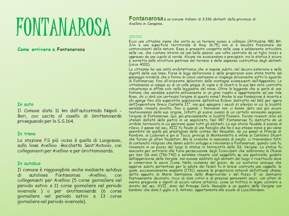 FONTANAROSA Fontanarosa è un comune italiano di 3.336 abitanti della provincia di Avellino in Campania. CENNI STORICI Ecco una cittadina irpina che so