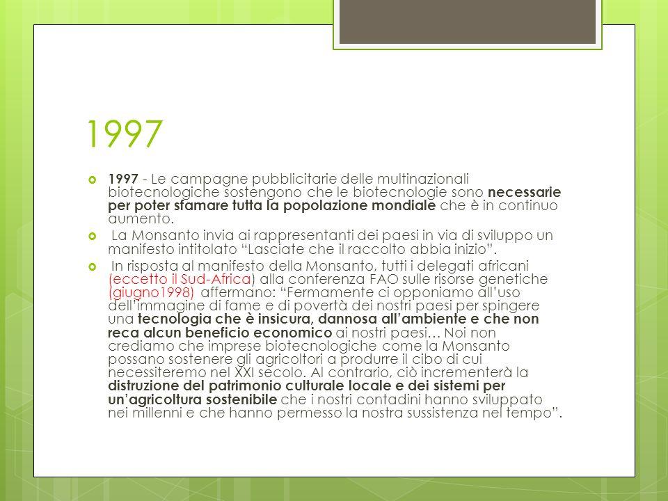 1997 1997 - Le campagne pubblicitarie delle multinazionali biotecnologiche sostengono che le biotecnologie sono necessarie per poter sfamare tutta la