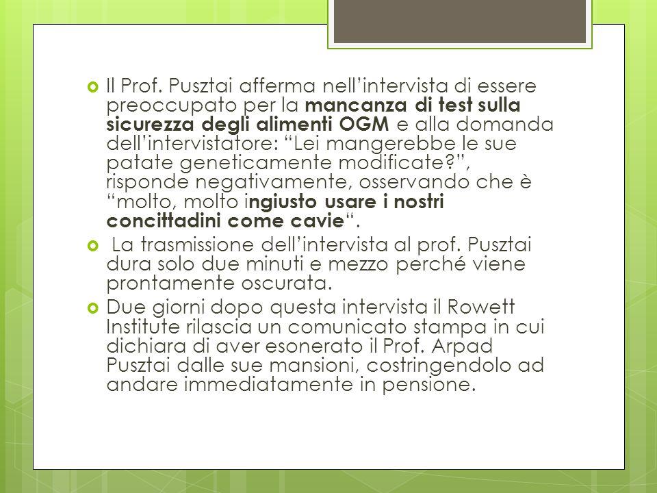 Il Prof. Pusztai afferma nellintervista di essere preoccupato per la mancanza di test sulla sicurezza degli alimenti OGM e alla domanda dellintervista