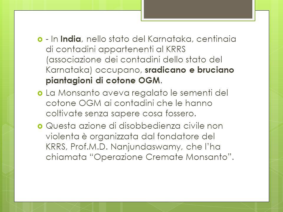 - In India, nello stato del Karnataka, centinaia di contadini appartenenti al KRRS (associazione dei contadini dello stato del Karnataka) occupano, sr
