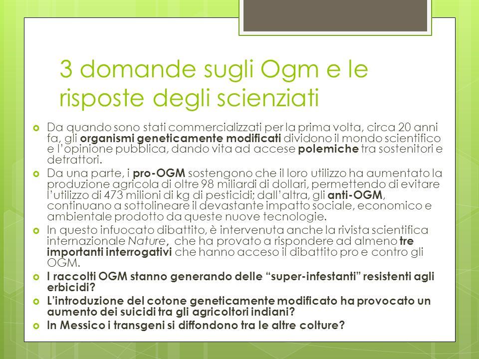3 domande sugli Ogm e le risposte degli scienziati Da quando sono stati commercializzati per la prima volta, circa 20 anni fa, gli organismi geneticam