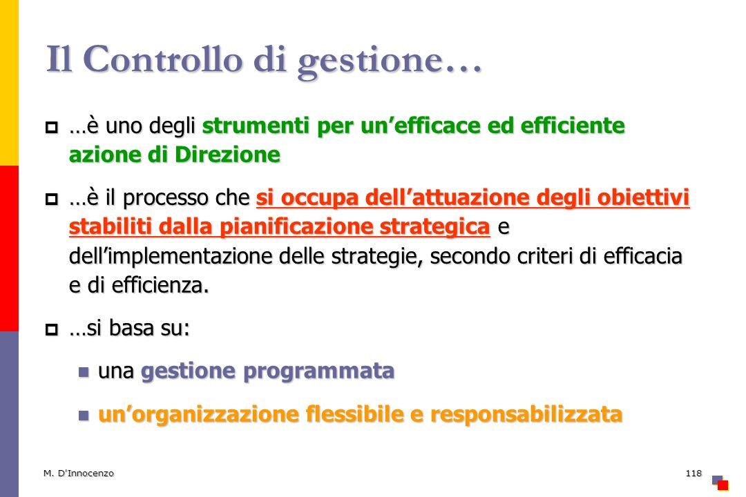 M. D'Innocenzo118 Il Controllo di gestione… …è uno degli strumenti per unefficace ed efficiente azione di Direzione …è uno degli strumenti per uneffic