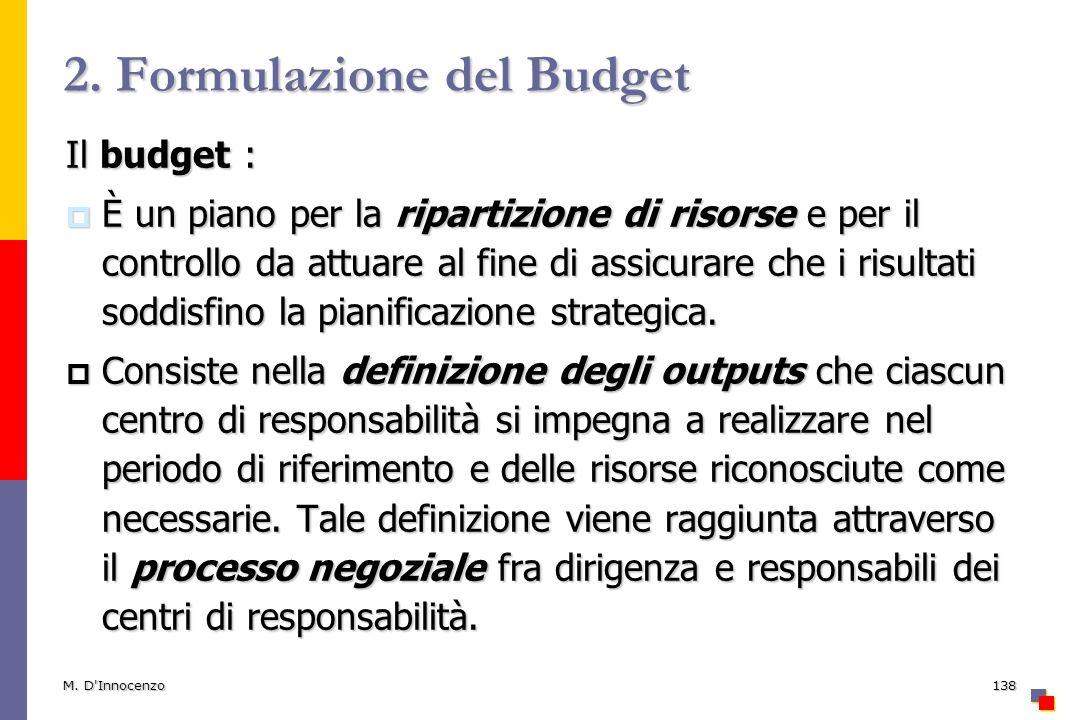 M. D'Innocenzo138 2. Formulazione del Budget Il budget : È un piano per la ripartizione di risorse e per il controllo da attuare al fine di assicurare