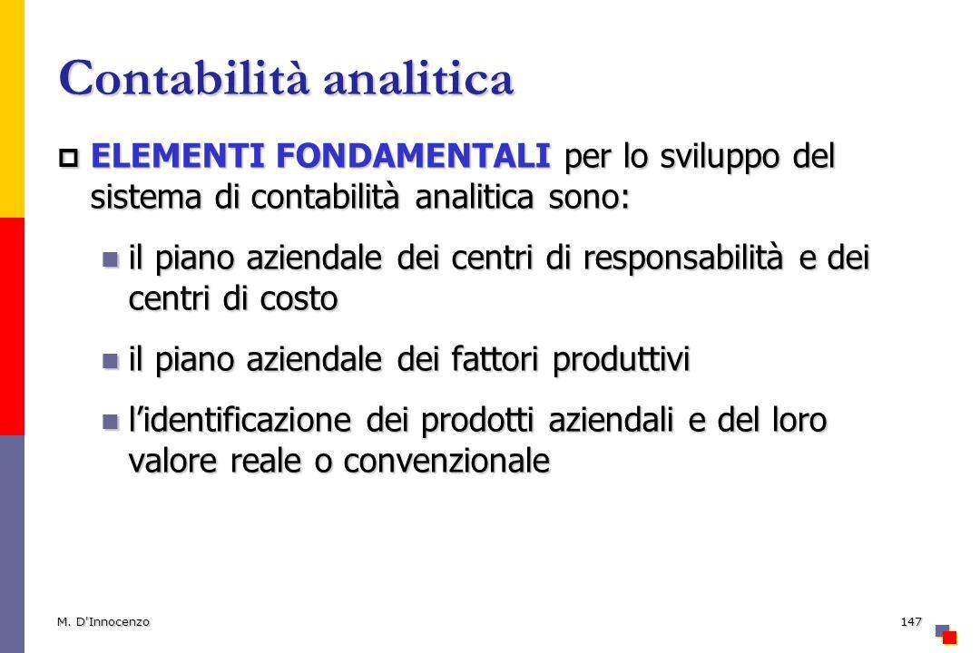 Contabilità analitica ELEMENTI FONDAMENTALI per lo sviluppo del sistema di contabilità analitica sono: ELEMENTI FONDAMENTALI per lo sviluppo del siste