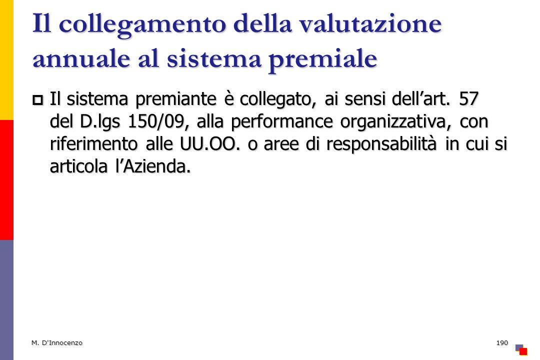 Il collegamento della valutazione annuale al sistema premiale Il sistema premiante è collegato, ai sensi dellart. 57 del D.lgs 150/09, alla performanc