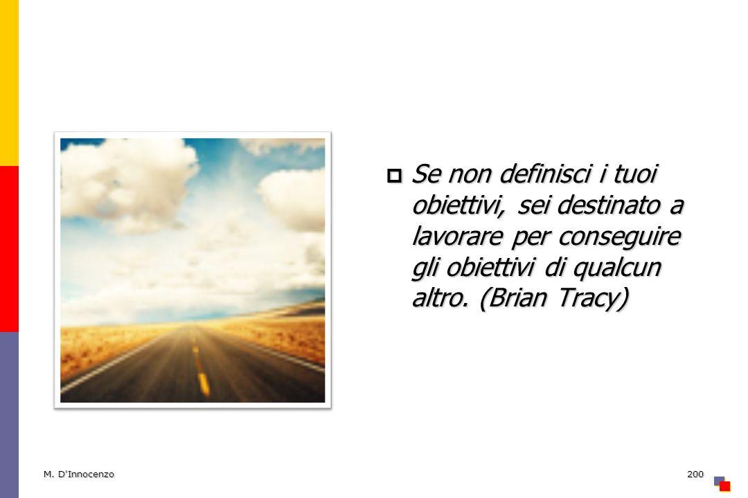 Se non definisci i tuoi obiettivi, sei destinato a lavorare per conseguire gli obiettivi di qualcun altro. (Brian Tracy) Se non definisci i tuoi obiet