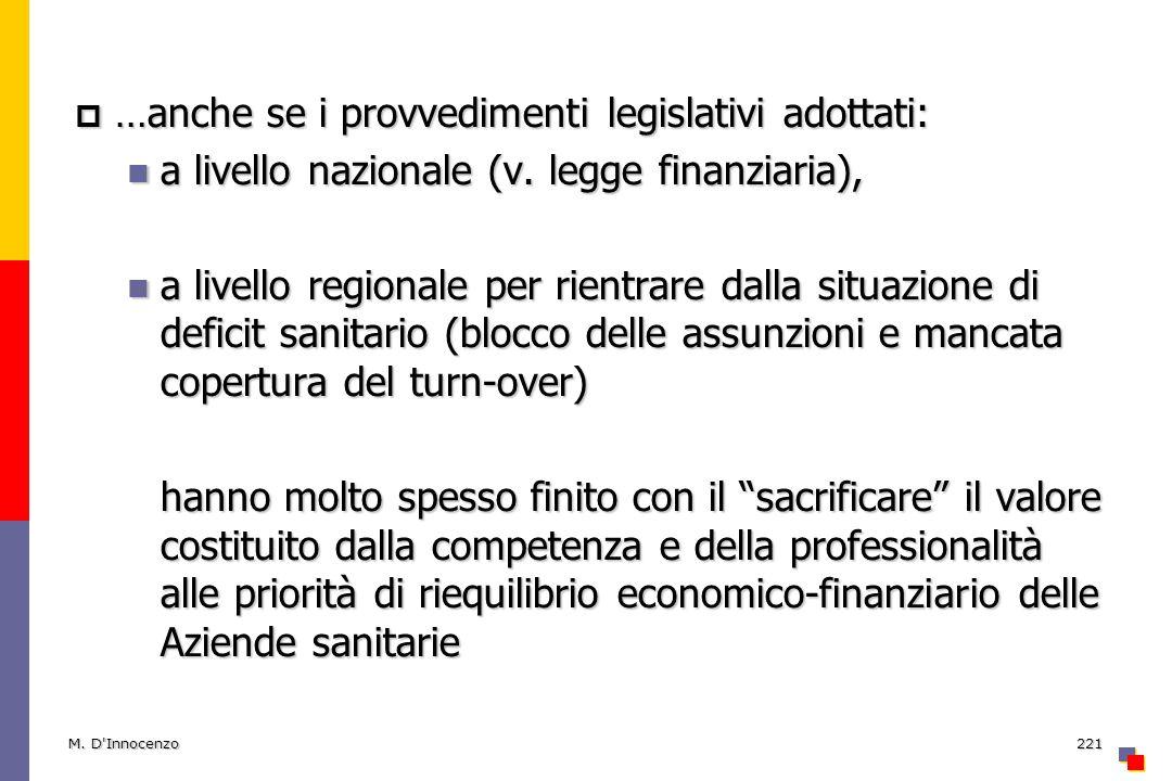 …anche se i provvedimenti legislativi adottati: …anche se i provvedimenti legislativi adottati: a livello nazionale (v. legge finanziaria), a livello